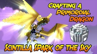 Trove - Crafting a Primordial Dragon! (Scintilla Spark of the Sky Showcase)