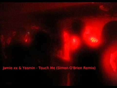 Jamie xx & Yasmin  Touch Me Simon OBrien Remix