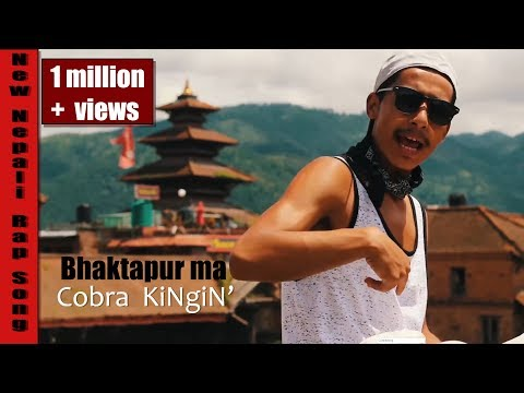 Bhaktapur Ma-Cobra KingiN' -New Nepali Rap Song 2018