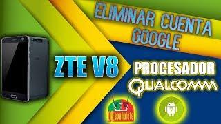 QUITAR CUENTA GOOGLE ZTE V8 - PROCESADOR QUALCOMM