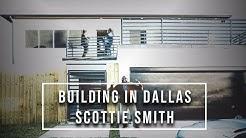 Building In Dallas with Scottie L Smith