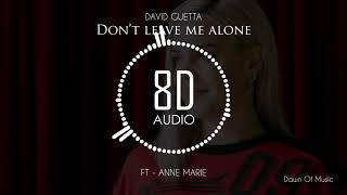 David Guetta ft. Anne-Marie - Don't Leave Me Alone | 8D Audio 🎧 || Dawn of Music ||