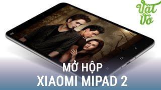 Vật Vờ  Mở hộp & đánh giá nhanh máy tính bảng Xiaomi Mi Pad 2 (Xiaomi MiPad 2)