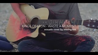 Kings Of Leon - Waste A Moment [acoustic cover]