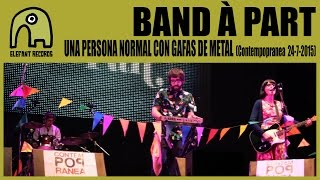 BAND À PART - Una Persona Normal Con Gafas De Metal [Live Contempopranea Festival - 24-7-2015]