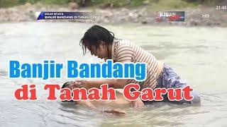 Banjir Bandang di Tanah Garut - KISAH NYATA
