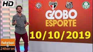 GLOBO ESPORTE COMPLETO 10/10/2019   HD   Notícias do Corinthians, Sao Paulo, Palmeiras & Santos