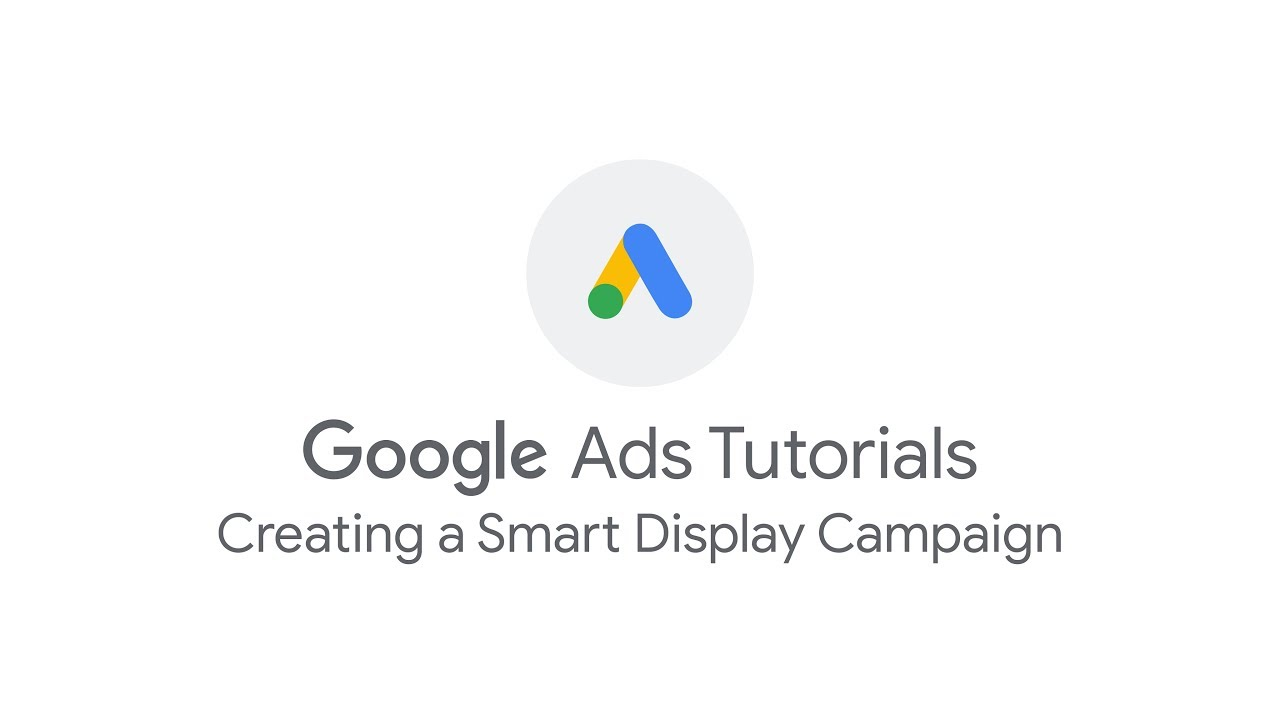 Google Ads Tutorials: Creating a Smart Display Campaign