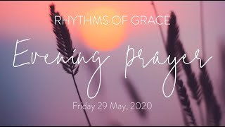 Rhythms of Grace - Evening Prayer | Friday 29 May, 2020