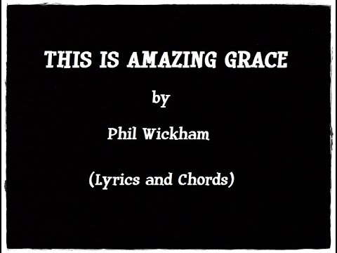This Is Amazing Grace Phil Wickham Lyrics And Chords Youtube