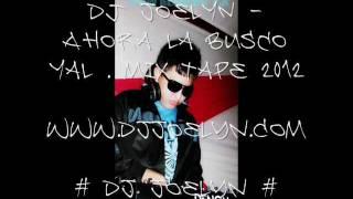 01. Dj Joelyn - Ahora la Busco yal . Mix Tape ²º¹² Vol 2 ™ WWW.DJJOELYN. COM