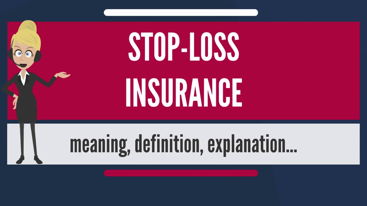 What Is Stop Loss Insurance What Does Stop Loss Insurance Mean