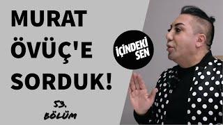 Murat Övüç'e Sorduk ! (53.Bölüm)