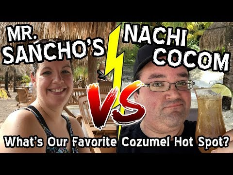 Mr. Sancho's Vs. Nachi Cocom - What's Our Personal Favorite Cozumel Mexico Hot Spot?! - ParoDeeJay