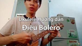 Hướng dẫn Ukulele điệu bolero - hoang luu (Ukulele tutorial)