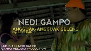 NEDI GAMPO - ANGGUAK-ANGGUAK GELENG