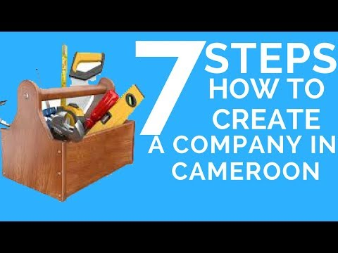 7 STEPS HOW TO CREATE A COMPANY IN CAMEROON, DOING BUSINESS IN CAMEROON,INVEST IN CAMEROON
