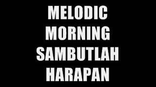 MELODIC MORNING SAMBUTLAH HARAPAN