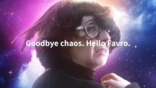 Goodbye chaos. Hello Favro.