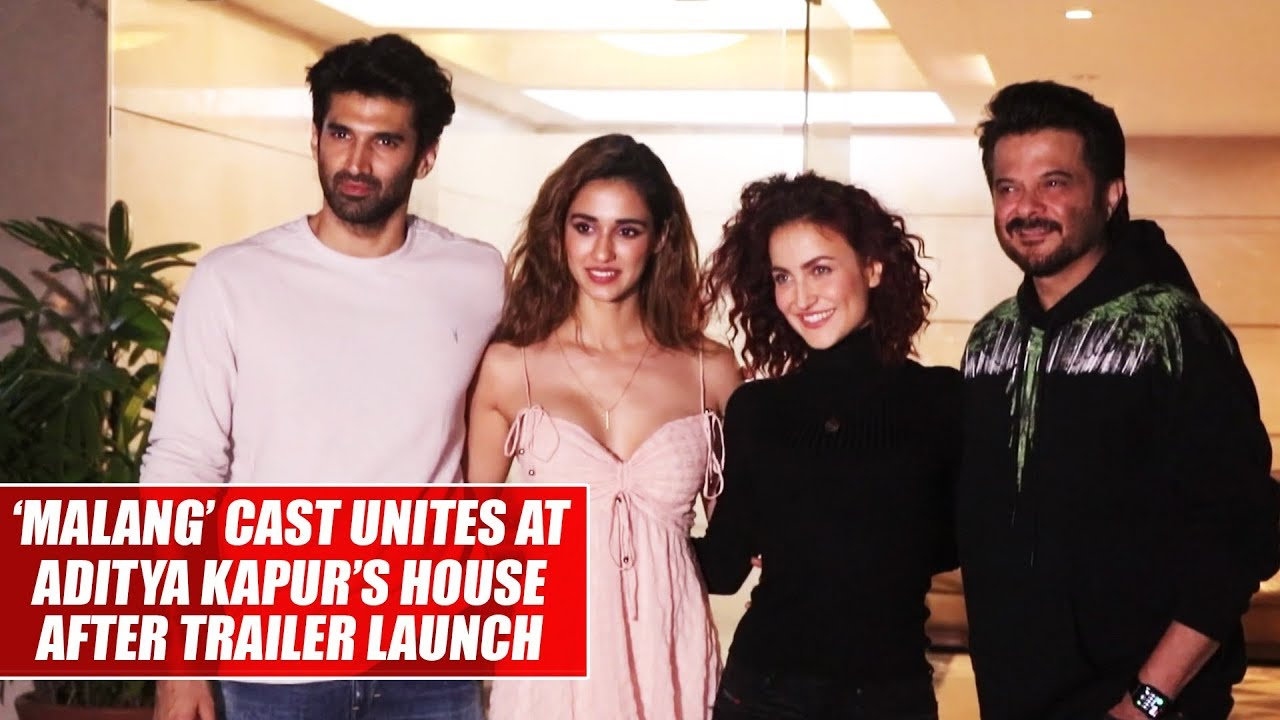 Malang Cast Unites At Aditya Kapur S House After Trailer Launch Youtube