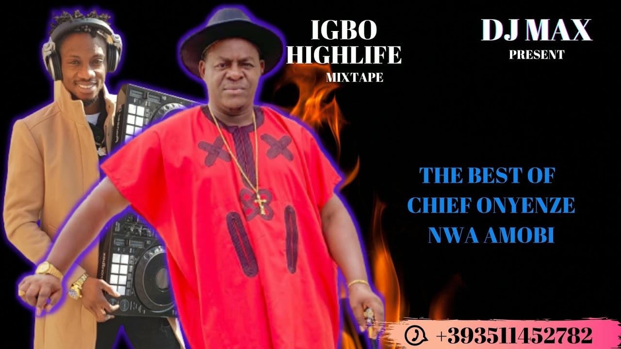 Download LATEST IGBO HIGHLIFE MIXTAPE (THE BEST OF CHIEF ONYENZE NWE AMOBI) ft ONYENZE, AYAKA OZUBULU.