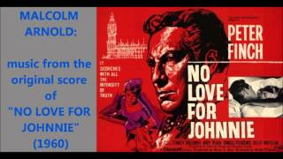 "Malcolm Arnold: music from the original score of ""No Love for Johnnie"" (1960)"