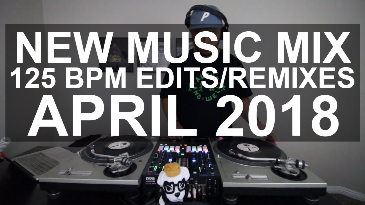 New Music Mix - 10 New 125 BPM Edits/Remixes April 2018