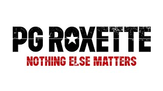 """PG Roxette – """"Nothing Else Matters"""" from The Metallica Blacklist"""