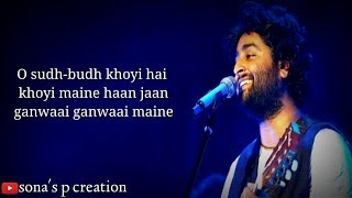 O sudh budh khoyi hai khoyi Maine ( Lyrics ) : | Arijit Singh | Heart touching full Song