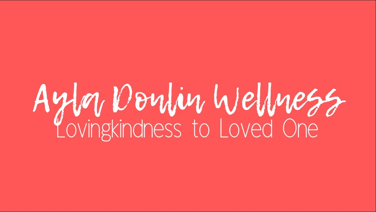 Lovingkindness to a Loved One