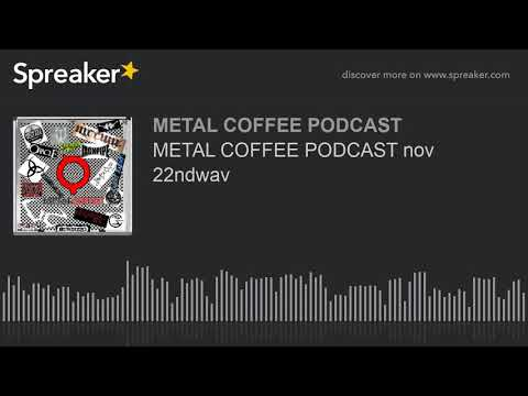 METAL COFFEE PODCAST nov 22ndwav