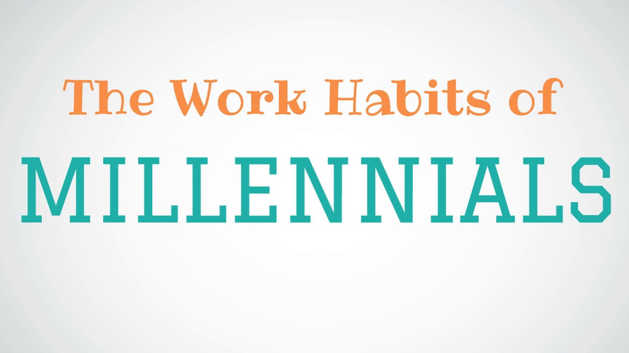 the work habits of millennials the work habits of millennials