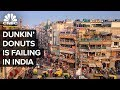 Why Dunkin' Donuts Is Failing in India
