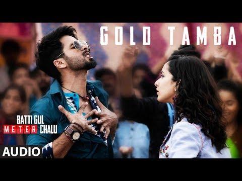 Gold Tamba Full Audio Song   Batti Gul Meter Chalu  Shahid Kapoor, Shraddha Kapoor