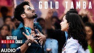 Gold Tamba Full Audio Song  | Batti Gul Meter Chalu | Shahid Kapoor, Shraddha Kapoor