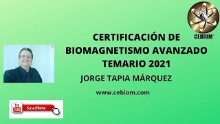 CERTIFICACIÓN DE BIOMAGNETISMO AVANZADO TEMARIO 2021. Jorge Tapia Márquez
