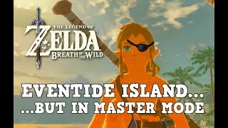 Finally Returning to Eventide Island... IN MASTER MODE (Breath of the Wild)