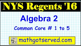 June 2016 NYS Algebra 2 Common Core Regents Exam Part I # 1 to 5 solutions steps explanation step
