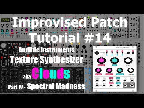 Improvised Patch Tutorial #14 - Audible Insruments Texture Synthesizer/Clouds Part IV
