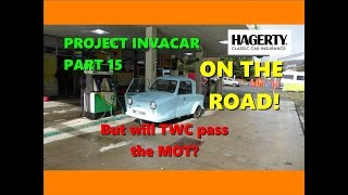 Project Invacar Part 15: On the road! But will TWC pass the MOT?