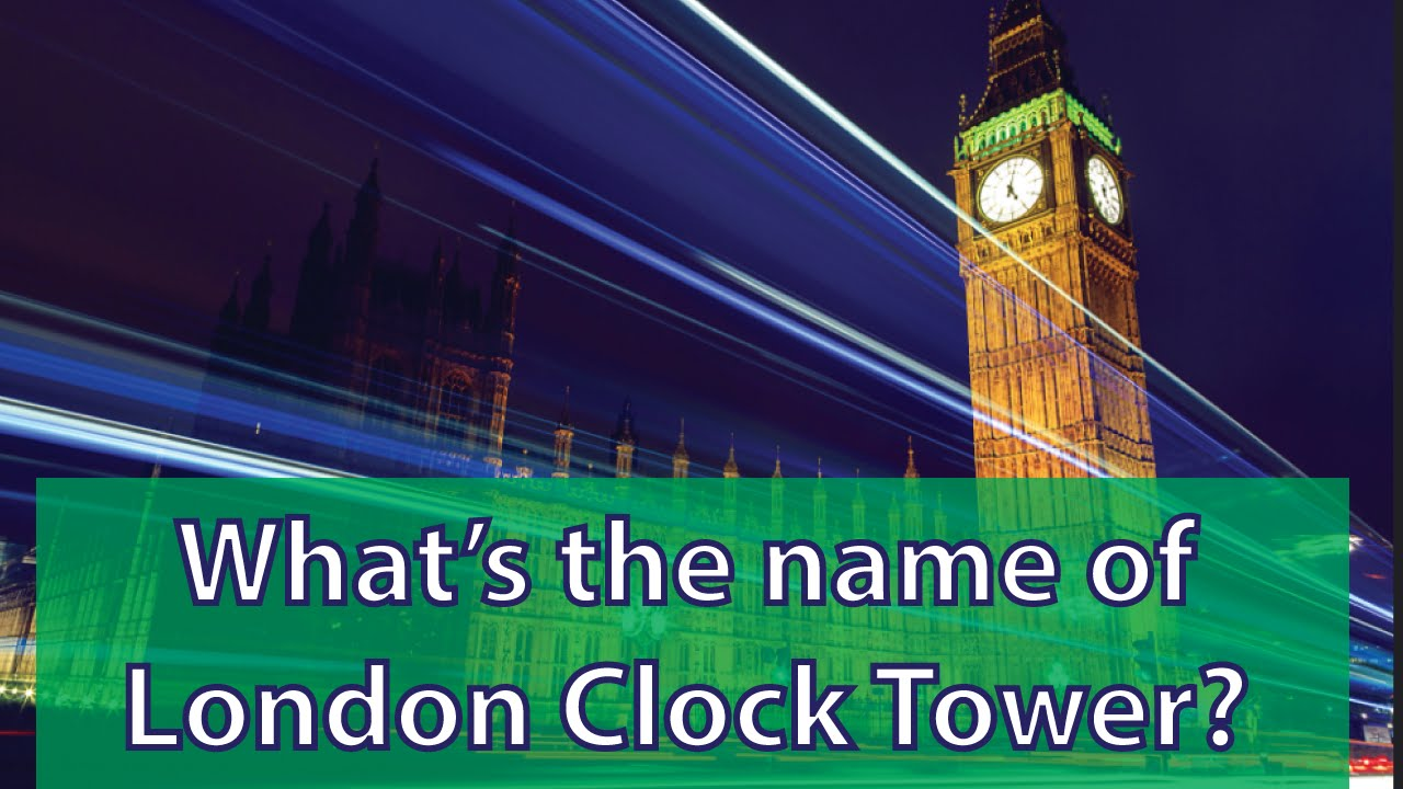 What s the name of london famous clock tower big ben for Names of famous towers