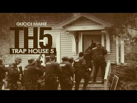 Gucci Mane - Trap House 5 (Full Mixtape)
