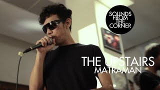 The Upstairs - Matraman | Sounds From The Corner Live #1