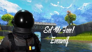 Fortnite Edit - Set Me Free! | Montage by Everwolf