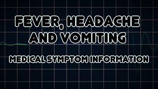 Fever, Headache and Vomiting (Medical Symptom)