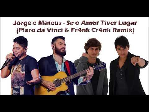 Jorge E Mateus - Se O Amor Tiver Lugar Piero Da Vinci & Fr4nk Cr4nk Re