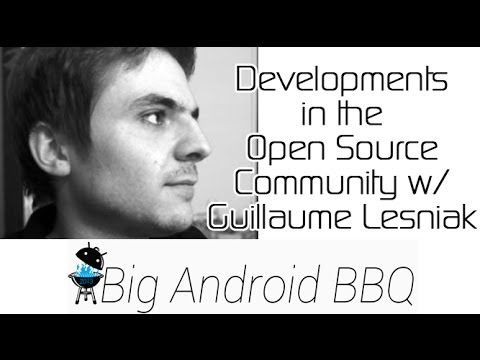 Developments in the Open Source Community w/ Guillaume Lesniak from Big Android BBQ 2013