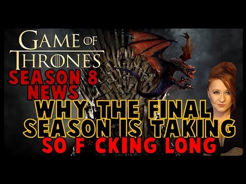 Why Season 8 Is Taking So Long: Game of Thrones news