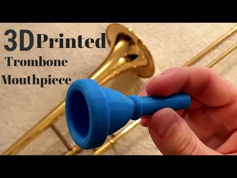 Designing, 3D Printing and Playing Trombone Mouthpiece