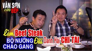 """vân sơn vào bếp làm beef steak """"bò nướng chảo gang"""" đãi danh hài chí tài - vân sơn can cook"""